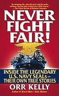 Never Fight Fair Inside the Legendary US Navy SEALs Their Own True Stories