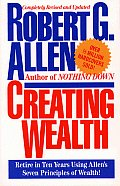 Creating Wealth: Retire in Ten Years Using Allen's Seven Principles of Wealth! Cover
