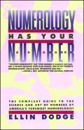 Numerology Has Your Number: The Compleat Guide to the Science and Art of Numbers by America's Foremost Numerologist