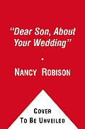 Dear Son, about Your Wedding: A Guide for the Groom-to-Be