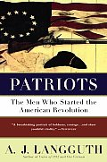 Patriots : the Men Who Started the American Revololution (89 Edition)
