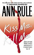Kiss Me, Kill Me: Ann Rule's Crime Files, Volume 9