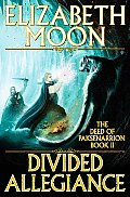 Deed Of Paksenarrion #02: Divided Allegiance by Elizabeth Moon