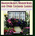 Hanging Baskets, Window Boxes, and Other Container Gardens: A Guide to Creative Small-Scale Gardening Cover