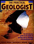 Practical Geologist The Introductory Guide to the Basics of Geology & to Collecting & Identifying Rocks
