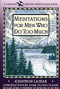Meditations for Men Who Do Too Much (Fireside/Parkside Meditation Book)