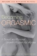 Becoming Orgasmic A Sexual & Personal Growth Program for Women