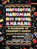 Hopscotch, Hangman, Hot Potato, & Ha Ha Ha: A Rulebook of Children's Games