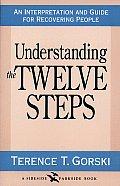 Understanding the Twelve Steps An Interpretation & Guide for Recovering
