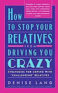 How to Stop Your Relatives from Driving You Crazy: Strategies for Coping with Challenging Relatives