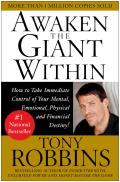 Awaken the Giant Within: How to Take Immediate Control of Your Mental, Emotional, Physical & Financial Destiny! Cover