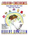 Evolution of Consciousness The Origins of the Way We Think