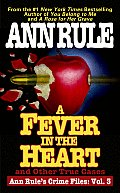 Fever in the Heart Ann Rules Crime Files Volume III
