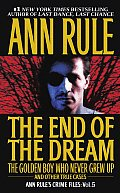 End of the Dream the Golden Boy Who Never Grew Up Ann Rules Crime Files Volume 5