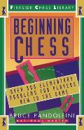 Beginning Chess Over 300 Elementary Problems for Players New to the Game