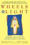 Wheels of Light: Chakras, Auras, and the Healing Energy of the Body