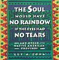 Soul Would Have No Rainbow If the Eyes Had No Tears & Other Native American Proverbs