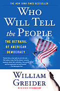 Who Will Tell the People The Betrayal of American Democracy