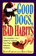Good Dogs Bad Habits The Complete A To Z