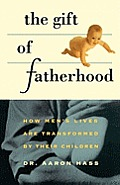 Gift of Fatherhood: How Men's Live Are Transformed by Their Children