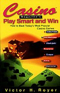 Casino (TM) Magazine's Play Smart and Win: How to Beat Most Poplr Casino Games