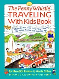 Penny Whistle Traveling-With-Kids Book: Whether by Boat, Train, Car, or Plane...How to Take the Best Trip Ever with Kids