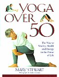 Yoga Over 50 The Way To Vitality Health & Energy in the Prime of Life