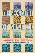 The Geography of Nowhere: The Rise and Decline of America's Man-made Landscape Cover