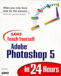 Sams Teach Yourself Photoshop 5.0 in 24 Hours