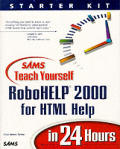 Sams Teach Yourself RoboHELP HTML Help in 24 Hours: Complete Starter Kit with CDROM