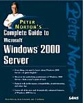 Peter Norton's Complete Guide to Microsoft Windows 2000 Server (Peter Norton)