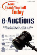 Sams Teach Yourself e-Auctions Today: Bidding, Buying, and Selling at ebay and Other Online Auction Sites