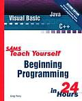 Teach Yourself Beginning Programming in 24 2ND Edition