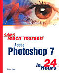 Sams Teach Yourself Adobe Photoshop 7 in 24 Hours (Sams Teach Yourself...in 24 Hours)