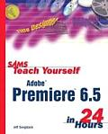 Sams Teach Yourself Premiere 6.5 in 24 Hours (Sams Teach Yourself ... in 24 Hours)