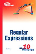 Sams Teach Yourself Regular Expressions in 10 Minutes (Sams Teach Yourself ... in 10 Minutes)
