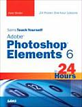 Sams Teach Yourself Adobe Photoshop Elements 6 in 24 Hours (Sams Teach Yourself...in 24 Hours)