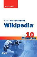 Sams Teach Yourself Wikipedia in 10 Minutes (Sams Teach Yourself)