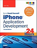 Sams Teach Yourself iPhone Application Development in 24 Hours 2nd Edition