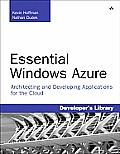Essential Windows Azure: Architecting and Developing Applications for the Cloud (Developer's Library)