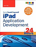 Sams Teach Yourself Ipad Application Development in 24 Hours (Sams Teach Yourself)
