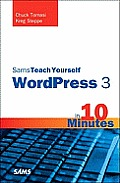 Sams Teach Yourself Wordpress 3 in 10 Minutes (Sams Teach Yourself...in 10 Minutes)