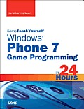 Sams Teach Yourself Windows Phone 7 Game Programming in 24 Hours (Sams Teach Yourself...in 24 Hours)