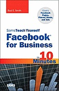 Sams Teach Yourself Facebook for Business in 10 Minutes: Covers Facebook Places, Facebook Deals and Facebook Ads (Sams Teach Yourself...in 10 Minutes)