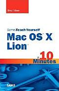 Sams Teach Yourself Mac OS X Lion in 10 Minutes (Sams Teach Yourself...in 10 Minutes)