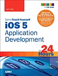 Sams Teach Yourself IOS 5 Application Development in 24 Hours (Sams Teach Yourself...in 24 Hours) Cover