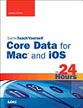 Sams Teach Yourself Core Data for Mac and IOS in 24 Hours (Sams Teach Yourself...in 24 Hours)