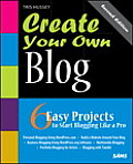 Create Your Own Blog: 6 Easy Projects to Start Blogging Like a Pro (Create Your Own)