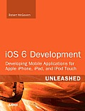 IOS 6 Development Unleashed: Developing Mobile Applications for Apple Iphone, Ipad, and iPod Touch (Unleashed)