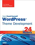 Sams Teach Yourself Wordpress Theme Development in 24 Hours (Sams Teach Yourself...in 24 Hours)